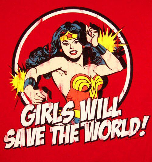 Girls will save the world Wonder Woman